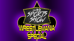 RO Sports Show WrestleMania Special