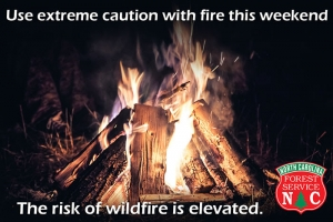 Forest Service urges extreme caution with fire this weekend